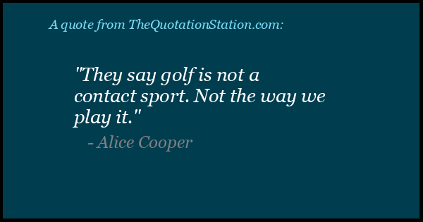 Click to Share this Quote by Alice Cooper on Facebook