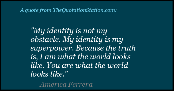 Click to Share this Quote by America Ferrera on Facebook